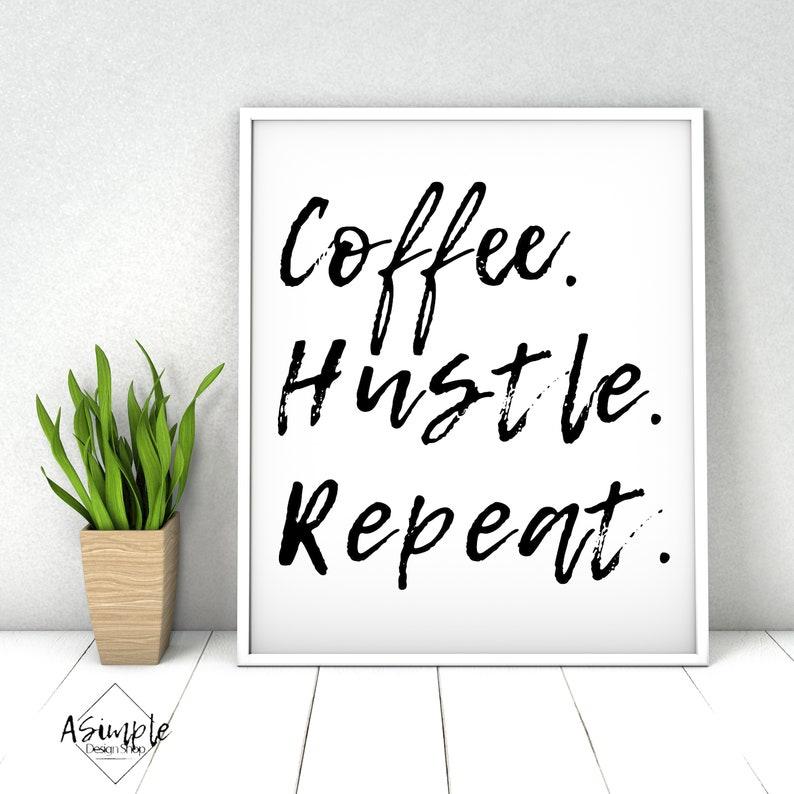 Coffee. Hustle. Repeat 8x10 11x14 and 16x 20 image 0