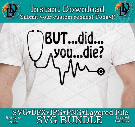 But Did You Die SVG, nurse svg, doctor svg, funny quote, Cutting File, PNG  and Dxf | Instant Download | Silhouette Cricut | Funny | Quotes