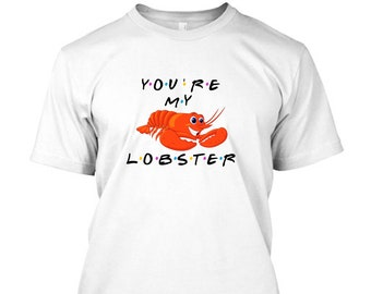 1ac8950a Friends you're my lobster Slogan Inspired T-Shirt Tee tshirt 18 Colours, 15  Sizes!