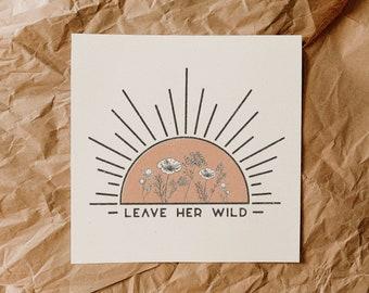 Leave Her Wild  || Art Print || Vintage Inspired Art || Inspirational Art || Boho Art Print || Flower and Sun Motivational Print