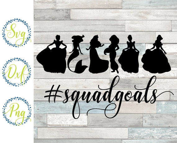 Disney Squad Goals Svg Princess Squadgoals Svg Princess Svg Etsy