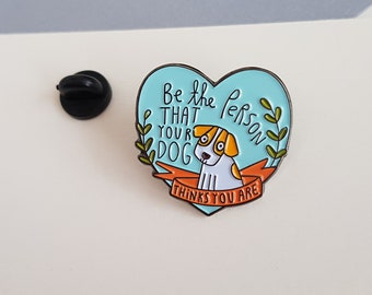 """EMAILLE PIN """"Be the person the dog sees in you"""" : Enamel pin, brooch, lapel pin, badge"""
