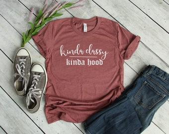 0cd093851cc809 Kinda Classy Kinda Hood Shirt