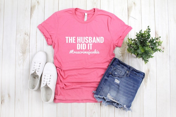 The Husband Did It | True Crime Junkie | True Crime Shirt | Crime Junkie  Shirt | My Favorite Murder Shirt | True Crime Podcast Shirt