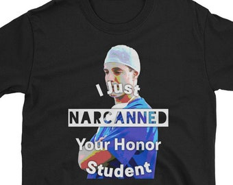 fb6738c6 Nurse Gifts - Nurse Shirt - I Just Narcanned Your Honor Student. Narcan.  Naloxone. EMT. EMS. First Responder