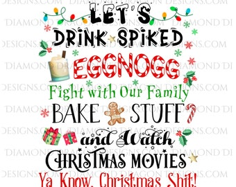 Lets Drink Spiked Eggnogg, Fight Family, Watch Christmas Movies, Ya Know Christmas Shit! Digital Image Download, Waterslide, Sublimation,PNG
