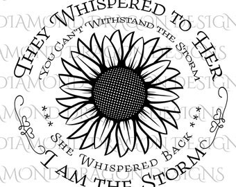 They Whispered to Her, Cannot Withstand the Storm, I am the Storm, Quote, Sunflower, Waterslide, Sublimation, Digital Image Download, PNG