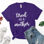 Tired as a Mother Shirt, Tired Mom, Motherhood Shirt, Trendy Mom Shirt, Funny Mom Shirt, Mom Clothes, Mom Tops, New Mom Shirt, Baby Shower