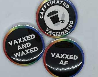 """Vaccinated AF 2.25"""" Pins - Vaccination, Vaccine, COVID-19 Vaccine, Caffeinated & Vaccinated, Vaxxed and Waxed, Vaxxed AF, Funny Pins"""
