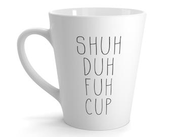 SHUH DUH FUH - Coffee Mug - Tea - Funny Morning Mug