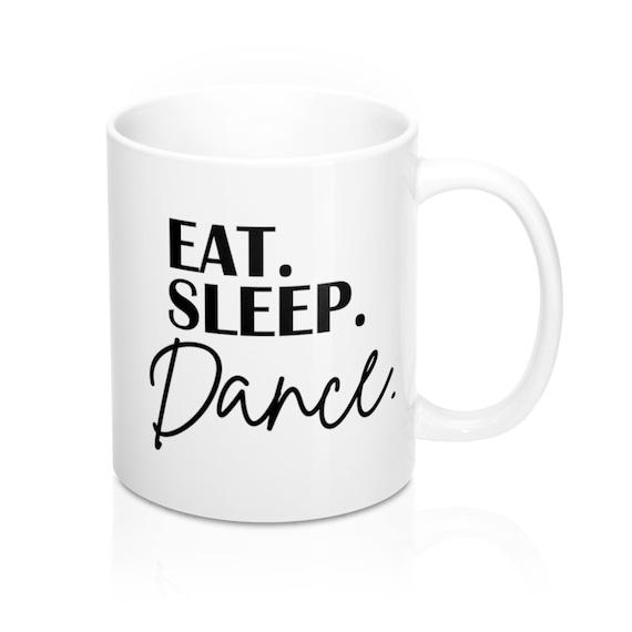 Eat Sleep Dance 11oz coffee mug, gift for dancer, dance teacher gift, gift for dance teacher, dancer coffee mug