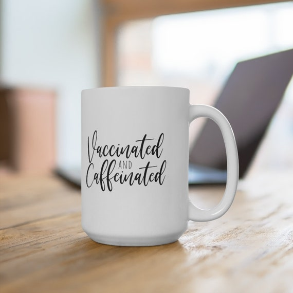 Popular coffee mug Vaccinated and Caffeinated funny gifts for nurses, COVID coffee cups for teachers