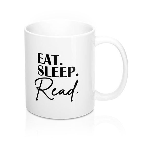 Eat Sleep Read 11oz coffee mug, gift for reader, teacher gift, gift for librarian, librarian gift, gift for writer, gift for author
