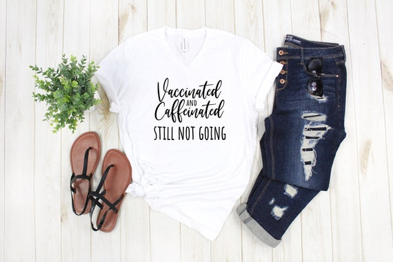 Vaccinated and Caffeinated Still Not Going Popular tshirt funny COVID social distancing tshirts for women
