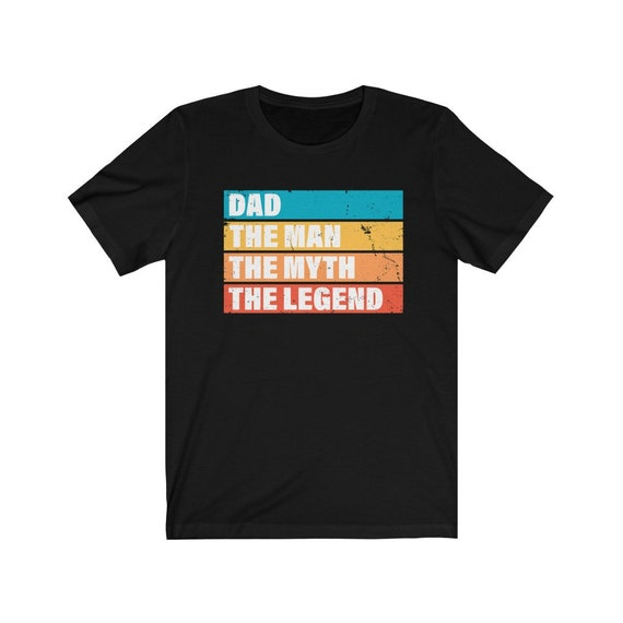 Dad The Man The Myth The Legend T shirt Father's Day gift for Dad Gift Funny Dad Shirt
