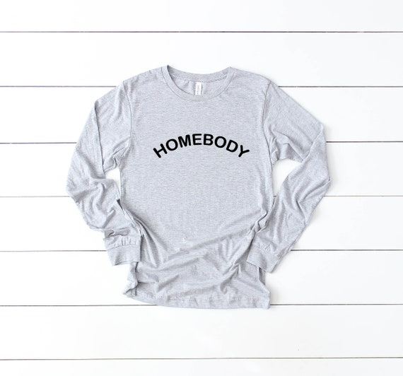 Homebody long sleeve tshirt, introvert shirt, gift for her, mother's day gift, social distancing tshirt, cute adult womens tee