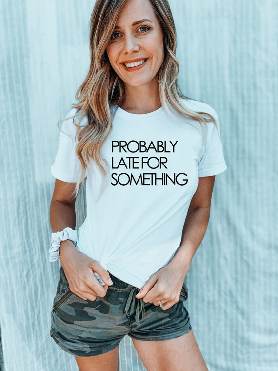 Probably Late for Something funny mom tshirt mom Bella Canvas, cute tshirt for mama gift ideas for new mother