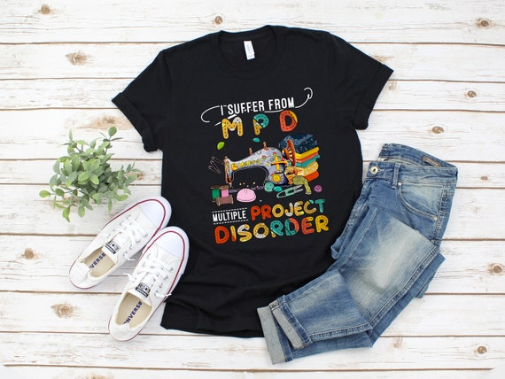 I Suffer From Multiple Project Disorder custom order tshirt Gildan Heavy Cotton Tee, craft tshirt, sewing tshirt
