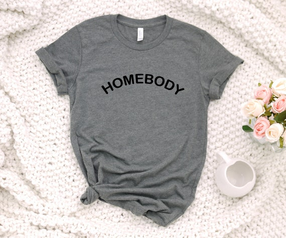 Homebody tshirt, introvert shirt, gift for her, mother's day gift, social distancing tshirt, cute adult womens tee