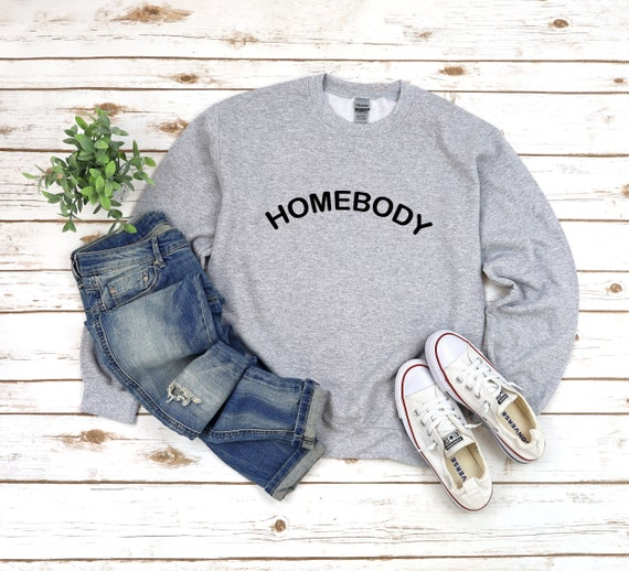 Homebody pullover sweatshirt, introvert sweatshirt, gift for her, mother's day gift, social distancing shirt, cute sweatshirt comfy shirt