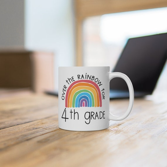 Over the Rainbow for 4th grade, gift for teacher, rainbow choose happy mug for teachers, White Ceramic Mug