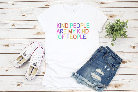Kind People Are My Kind Of People tshirt, kind people, be kind tshirt, womens tees, unisex adult t-shirt