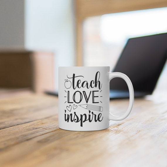 Teach Love Inspire Coffee Mug, gift for teacher, mug for teachers, White Ceramic Mug