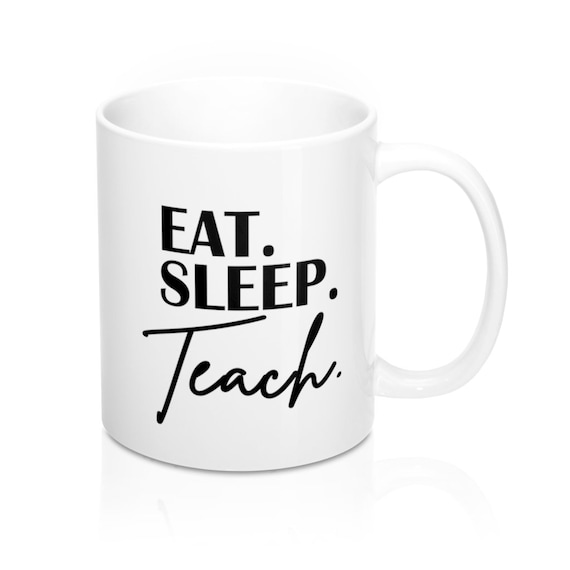 Eat Sleep Teach mug, teacher mug, 11oz coffee mug, gift for teacher, teacher gift, coffee mug for teacher, teacher appreciation gift