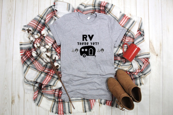 RV There Yet tshirt Bella Canvas unisex tee, happy camper, happy camper tshirt, camping tshirt, RV shirt, camping shirt, adventure shirt