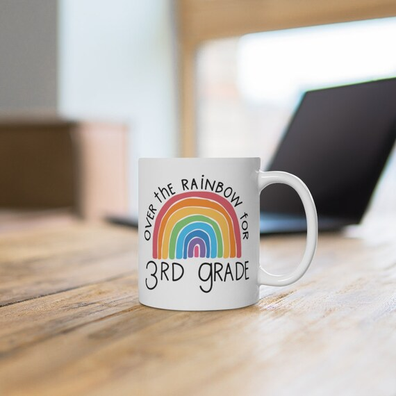 Over the Rainbow for 3rd grade, gift for teacher, rainbow choose happy mug for teachers, White Ceramic Mug