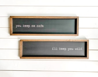 You Keep Me Safe I'll Keep You Wild Farmhouse Sign, Wild Sign, Two piece sign, Made in Alaska, River House Decor, Adventure sign, bedroom