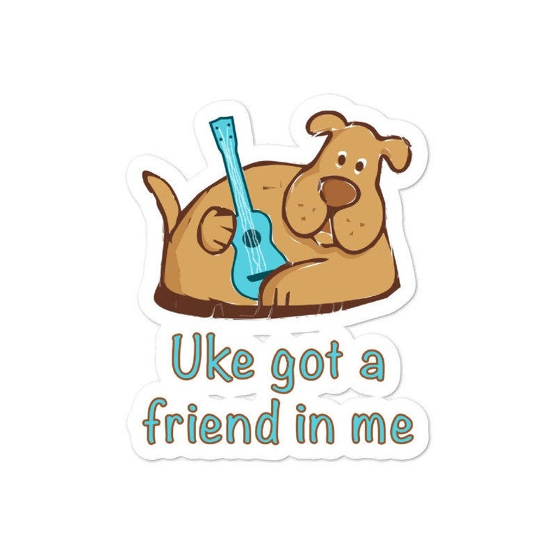 Ukulele sticker with cheerful Uke Got A Friend In image 0