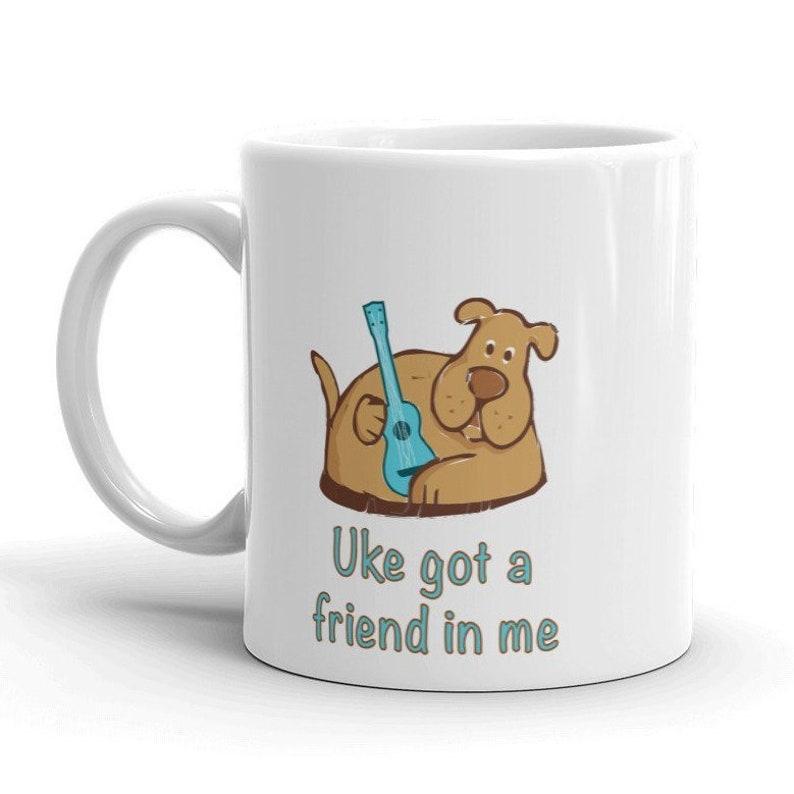 Ukulele mug with cute dog and Uke got a friend in image 0