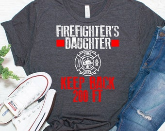 5dd42cde Firefighter's Daughter - Keep Back 200ft Shirt / Firefighter Shirt /  Firefighter Gift / Firefighter / Fireman Shirt / Firefighter Tee