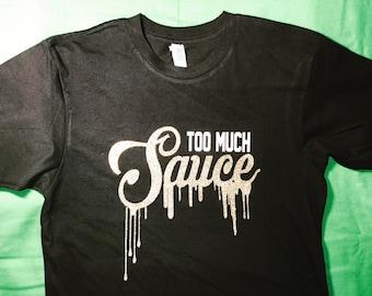 670dcdc07a Too much sauce t shirt