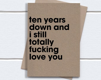 10th anniversary Card | Ten Years anniversary card | Ten Years Down and i still totally fucking love you
