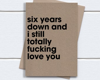 boyfriend girlfriend 6th Anniversary Card Husband 6 year Anniversary for Wife Six years down and i still totally fucking love you