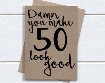 Funny 50th Birthday Card | Damn you make 50 look good | printed on recycled kraft card