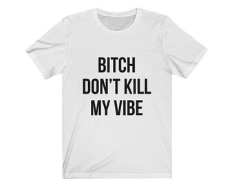 b3fa545a Bitch Don't Kill My Vibe, Funny Black Slogan Tee, Novelty Gift Idea, Tumblr  T-Shirt, Unisex Top
