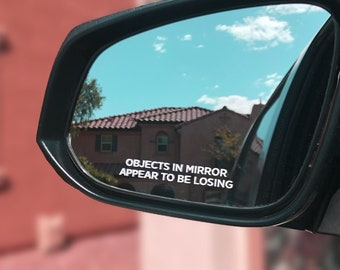 Objects In Mirror Appear To Be Losing Vinyl Decal - Funny Car Decal - Side View Mirror Decal - Racing Decal - Fast Car Decal