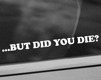 But Did You Die? Vinyl Decal - Funny Car Decal - Car Window Decal - Crazy Driver Decal - New Driver Decal