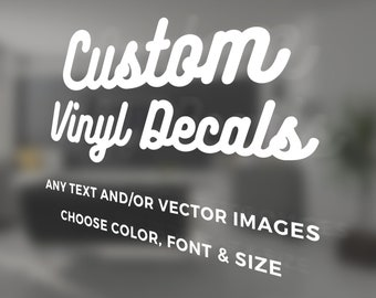 Custom Vinyl Decals - Make Your Own Personalized Decal - Car/ Window/ Laptop/ Bottle/ Glassware/ Wedding/ Business - Any Text/ Image/ Logo