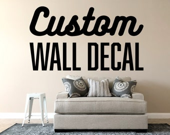 Custom Wall Decal - Make Your Own Personalized Vinyl Wall Decal - Custom Wall Quote Sticker - Custom Text / Image / Logo Wall Home Decor