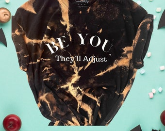 Be you They'll Adjust Tshirt |Bleached Tshirt for him or Her