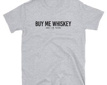 Buy Me Whiskey Short-Sleeve Unisex T-Shirt