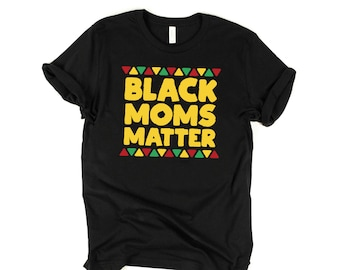 a45b8a723 Black Moms Matter Shirt, Black Mothers Day Shirt, Black Lives Matter, Black  Mom Tshirt, Black Love T Shirt, Melanin Apparel Unisex Tee