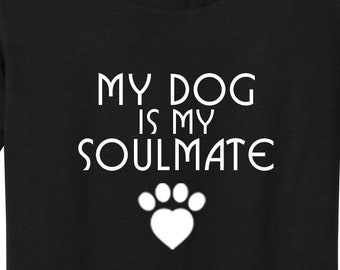 My Dog is my Soulmate T-shirt   Dog Lover   Free Shipping   Doggo Puppy Kisses   Gift for Her   Valentines Day   Crazy Dog Lady   S+DT5001