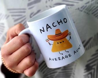 Nacho Average Aunt, Aunt Mug, Aunt Gift,  Nacho Aunt Mug, Aunt Coffee Mug, Aunt Gift, New Aunt, Nachos,  Funny Aunt Coffee Gift