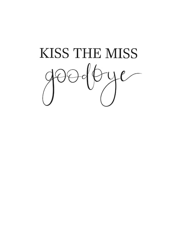It's just a picture of Kiss the Miss Goodbye Printable pertaining to writing