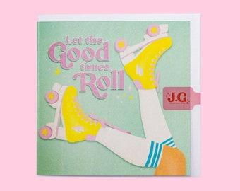 Let the good times roll / Greeting Card / Birthday Card / Blank card / Congratulations Card / Roller skates / Retro / Fun / Illustration